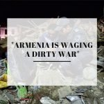 """Armenia is waging a dirty war"""
